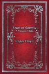 Feast of Sorrow: A Vampire's Tale - Roger Floyd