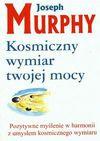 Kosmiczny wymiar twojej mocy - Joseph Murphy, Aleksandra Woynarowska