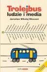 Trolejbus - ludzie i media - Jarosław Mikołaj Skoczeń
