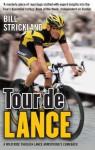 Tour de Lance: A Wild Ride Through Lance Armstrong's Comeback - Bill Strickland