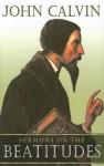 Sermons on the Beatitudes - John Calvin