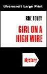 Girl On A High Wire - Rae Foley, Elinore Denniston