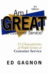 Am I Great at Customer Service?: 25 Characteristics of People Great at Customer Service - Ed Gagnon