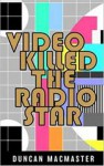 Video Killed the Radio Star - Mr. Duncan R MacMaster