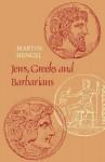Jews, Greeks & Barbarians: Aspects of the Hellenization of Judaism in the Pre-Christian Period - Martin Hengel, John Bowden