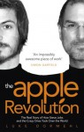 The Apple Revolution: Steve Jobs, the counterculture and how the crazy ones took over the world - Luke Dormehl