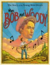 When Bob Met Woody: The Story of the Young Bob Dylan - Gary Golio, Marc Burckhardt