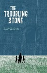 The Troubling Stone - Scott Roberts
