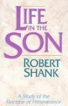 Life in the Son: A Study of the Doctrine of Perseverance - Robert Shank