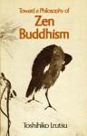 Toward a Philosophy of Zen Buddhism - Toshihiko Izutsu