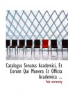 Catalogus Senatus Academici, Et Eorum Qui Munera Et Officia Academica ... - Yale University