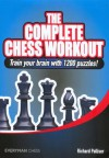 The Complete Chess Workout: Train your brain with 1200 puzzles! (Everyman Chess) - Richard Palliser