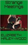 Strange Meetings - Elizabeth haley-wood