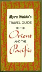 Travel Guide to the Orient and the Pacific - Myra Waldo