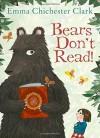 Bears Don't Read! - Emma Chichester Clark, Emma Chichester Clark