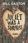 Juliet Was a Surprise - Bill Gaston