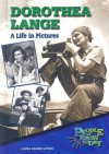 Dorothea Lange: A Life in Pictures - Laura Baskes Litwin