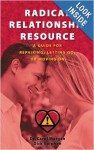 Radical Relationship Resource: A Guide for Repairing, Letting Go, or Moving on - Dr Carol Morgan, Dick Sutphen