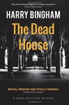 The Dead House (Fiona Griffiths Crime Thriller Series) (Volume 5) - Harry Bingham