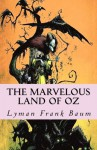 The Marvelous Land of Oz: [Illustrated Edition] - Lyman Frank Baum, Murat Ukray