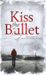 Kiss the Bullet - Catherine Deveney