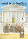 Marshall, the Courthouse Mouse: A Tail of the U.S. Supreme Court - Cheryl Shaw Barnes, Peter W. Barnes