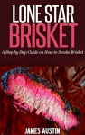 Lone Star Brisket: A Step by Step Guide on How to Smoke Brisket - James Austin, Texas barbecue, Outdoor cooking, Brisket rub, grilling cookbook, BBQ smoker, Brisket knife, BBQ tools