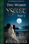 Yseult, Part I: Two Women - Ruth Nestvold