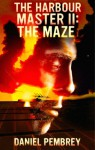 The Harbour Master II: The Maze - Daniel Pembrey