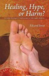 Healing, Hype, or Harm?: A Critical Analysis of Complementary or Alternative Medicine - Edzard Ernst