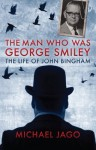 The Man Who Was George Smiley: The Life of John Bingham - Michael Jago