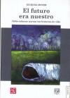 El Futuro Era Nuestro: Ocho Cubanas Narran Sus Historias de Vida - Eugenia Meyer, Fondo de Cultura Economica