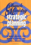 Church and Ministry Strategic Planning - R. Henry Migliore, Robert E. Stevens, David L. Loudon
