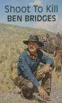 Shoot to Kill - Ben Bridges