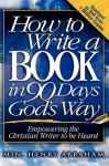 How To Write A Book In 90 Days God's Way - Henry Abraham
