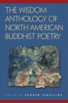 The Wisdom Anthology of North American Buddhist Poetry - Andrew Schelling
