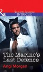 The Marine's Last Defence (Mills & Boon Intrigue) - Angi Morgan