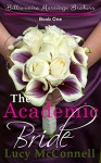 The Academic Bride: Billionaire Marriage Brokers Book One - Lucy McConnell