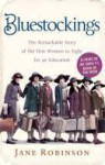 Bluestockings The Remarkable Story of the First Women to Fight for an Education - Jane Robinson