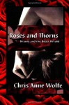 Roses & Thorns: Beauty and the Beast Retold (Amazons Unite Edition) - Chris Anne Wolfe