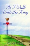 As I Walk with the King - Florine Crews