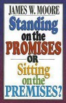 Standing on the Promises or Sitting on the Premises? - James W. Moore