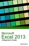 Microsoft Excel 2013 A Beginner's Guide - Greg Smith, wizeduck, Microsoft Excel