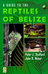 A Guide To The Reptiles Of Belize - Peter J. Stafford, John R. Meyer