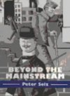 Beyond the Mainstream: Essays on Modern and Contemporary Art - Peter Selz
