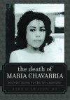 The Death of Maria Chavarria: One Man's Journey from Doctor to Damnation - John Deaton