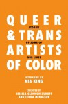 Queer and Trans Artists of Color: Stories of Some of Our Lives - Nia King, Terra Mikalson, Jessica Glennon-Zukoff