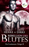 Rebellion des Blutes: Die Condannato-Trilogie - Dritter Roman - Sandra Henke, Kerstin Dirks