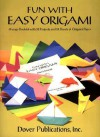 Fun with Easy Origami: 32 Projects and 24 Sheets of Origami Paper - Dover Publications Inc.