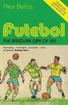Futebol: The Brazilian Way of Life - Updated Edition - Alex Bellos